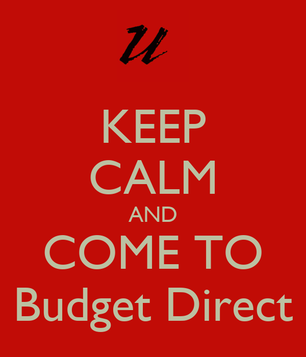 KEEP CALM AND COME TO Budget Direct
