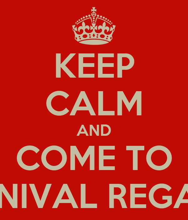 KEEP CALM AND COME TO CARNIVAL REGATTA