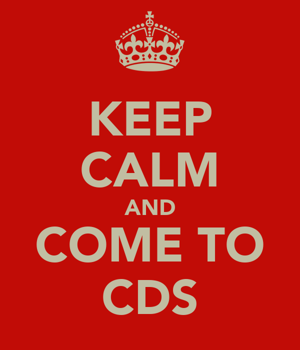KEEP CALM AND COME TO CDS
