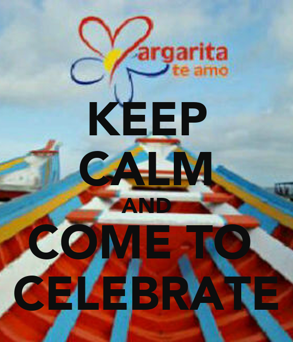 KEEP CALM AND COME TO  CELEBRATE