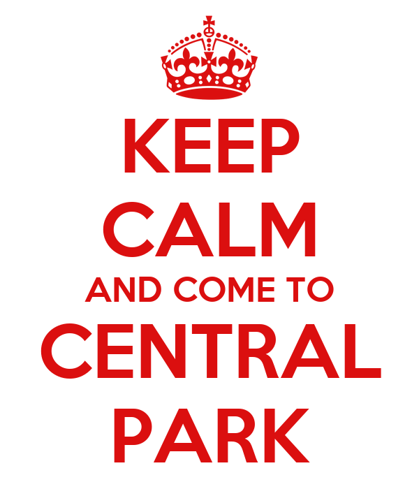KEEP CALM AND COME TO CENTRAL PARK