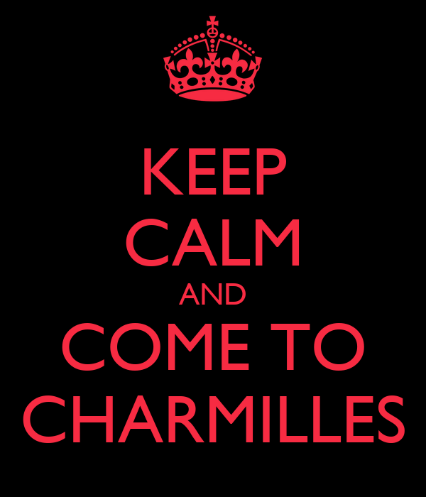 KEEP CALM AND COME TO CHARMILLES