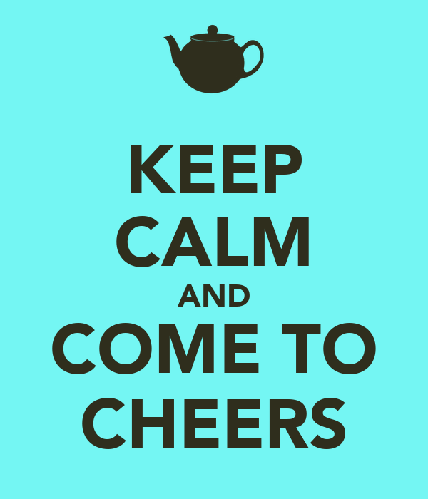 KEEP CALM AND COME TO CHEERS