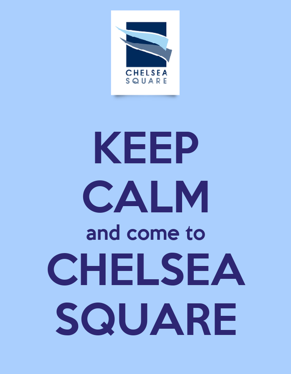 KEEP CALM and come to CHELSEA SQUARE