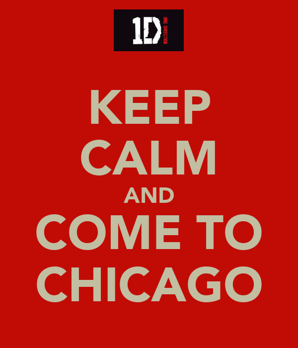 KEEP CALM AND COME TO CHICAGO
