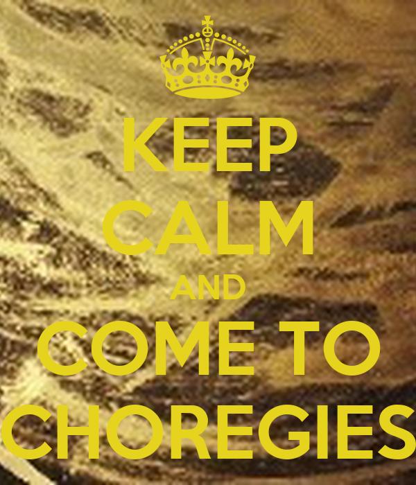KEEP CALM AND COME TO CHOREGIES