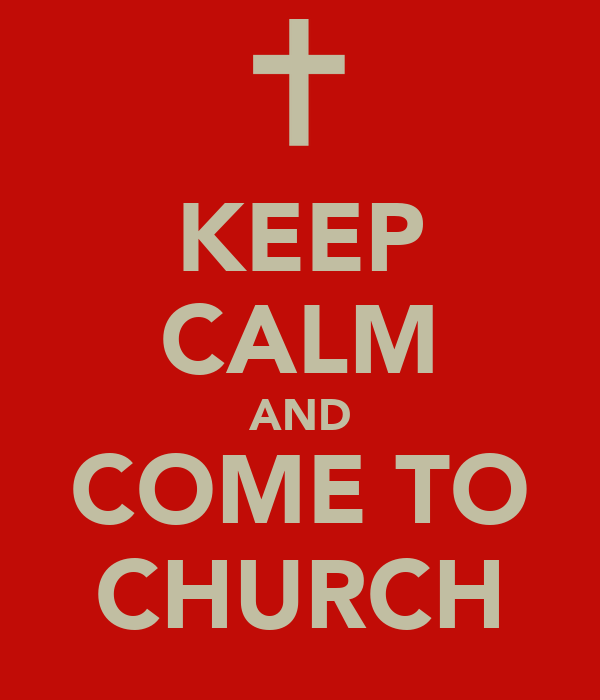 KEEP CALM AND COME TO CHURCH