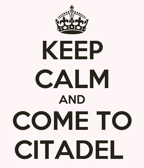 KEEP CALM AND COME TO CITADEL