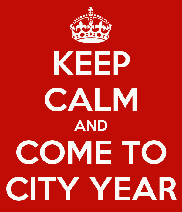 KEEP CALM AND COME TO CITY YEAR