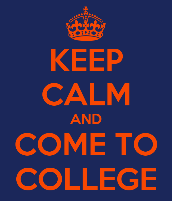 KEEP CALM AND COME TO COLLEGE