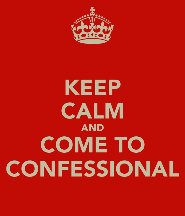 KEEP CALM AND COME TO CONFESSIONAL