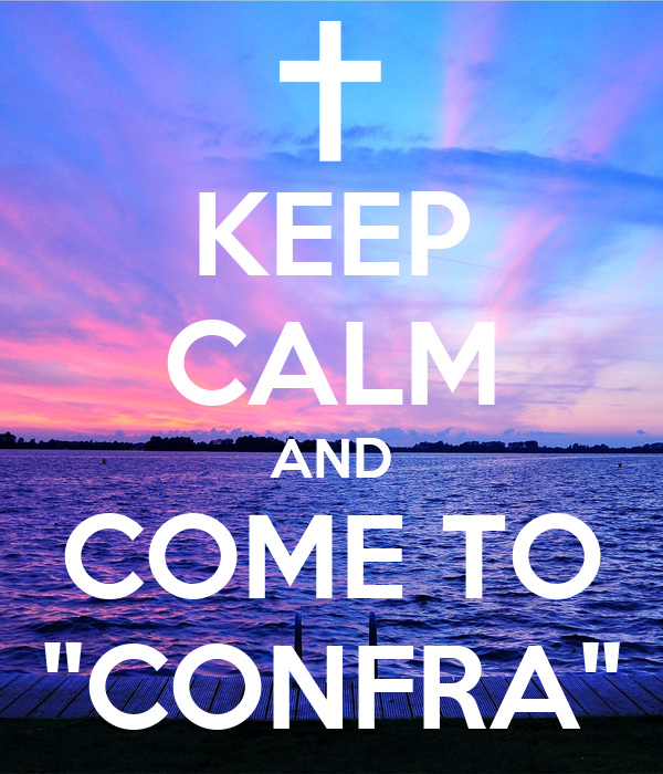 KEEP CALM AND COME TO ''CONFRA''