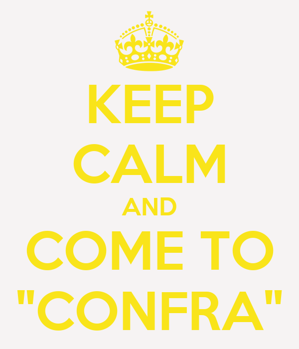 "KEEP CALM AND COME TO ""CONFRA"""