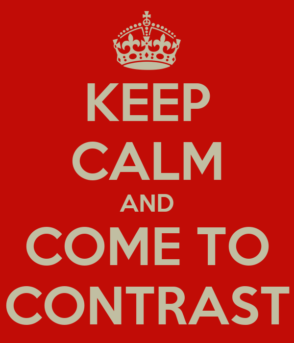 KEEP CALM AND COME TO CONTRAST