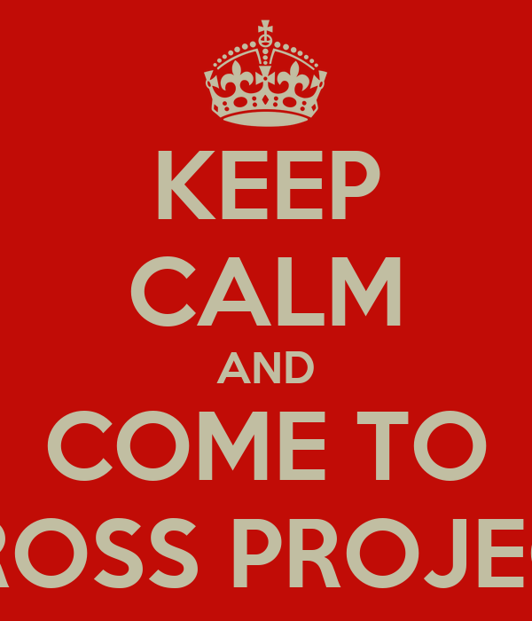 KEEP CALM AND COME TO CROSS PROJECT