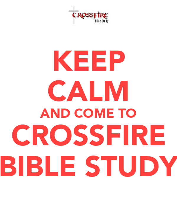 KEEP CALM AND COME TO CROSSFIRE BIBLE STUDY