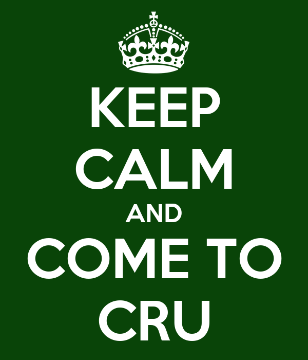 KEEP CALM AND COME TO CRU
