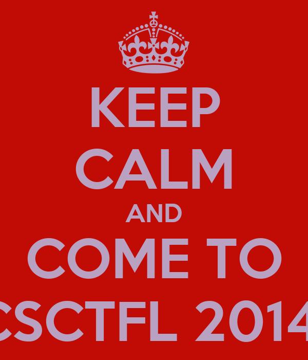 KEEP CALM AND COME TO CSCTFL 2014