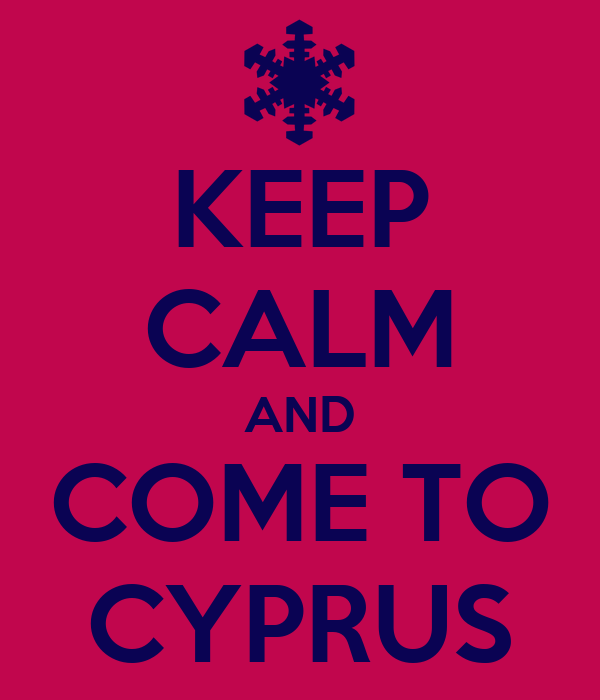 KEEP CALM AND COME TO CYPRUS