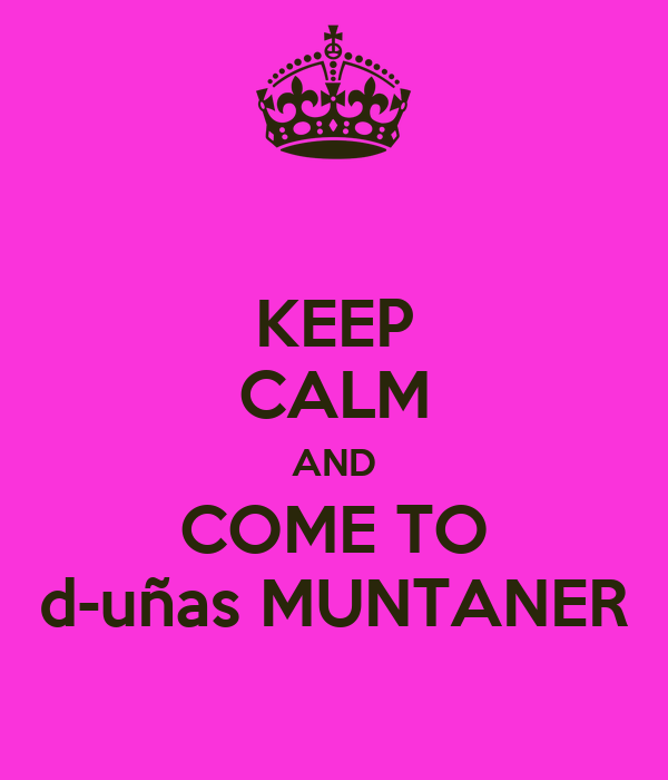 KEEP CALM AND COME TO d-uñas MUNTANER