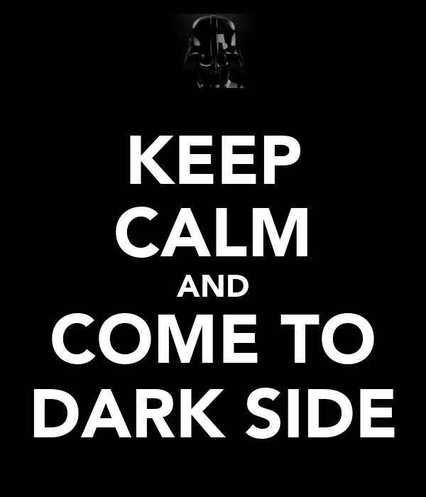 KEEP CALM AND COME TO DARK SIDE