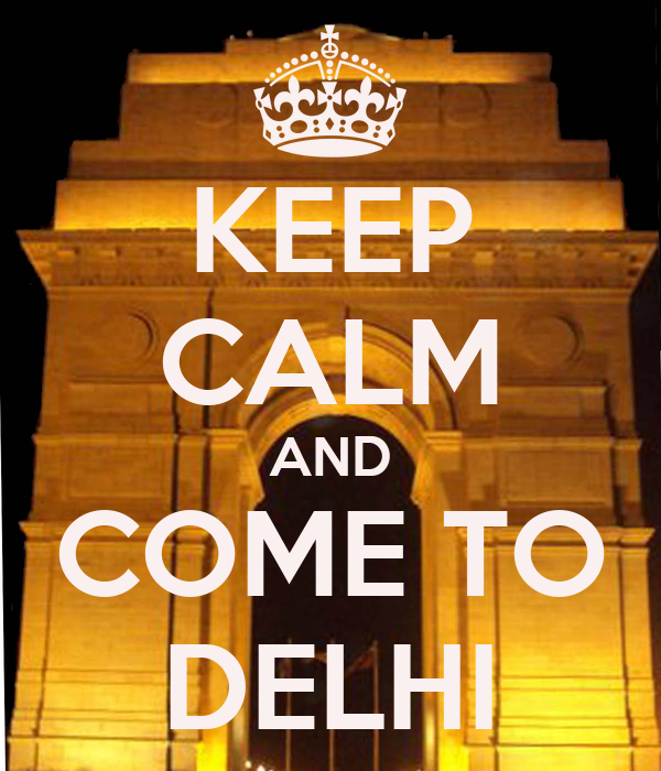 KEEP CALM AND COME TO DELHI