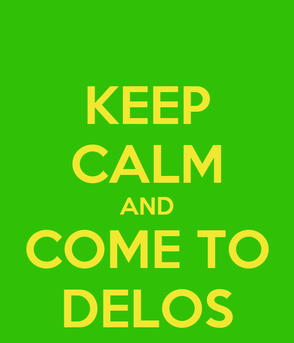 KEEP CALM AND COME TO DELOS