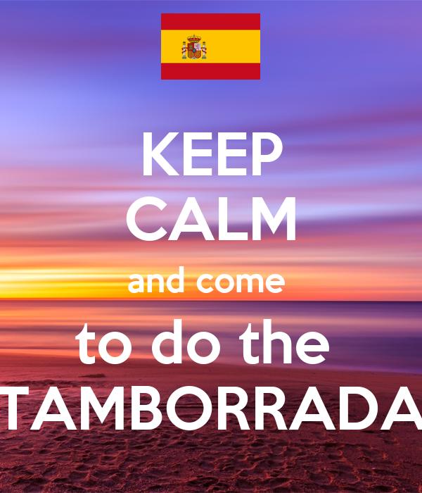KEEP CALM and come  to do the  TAMBORRADA