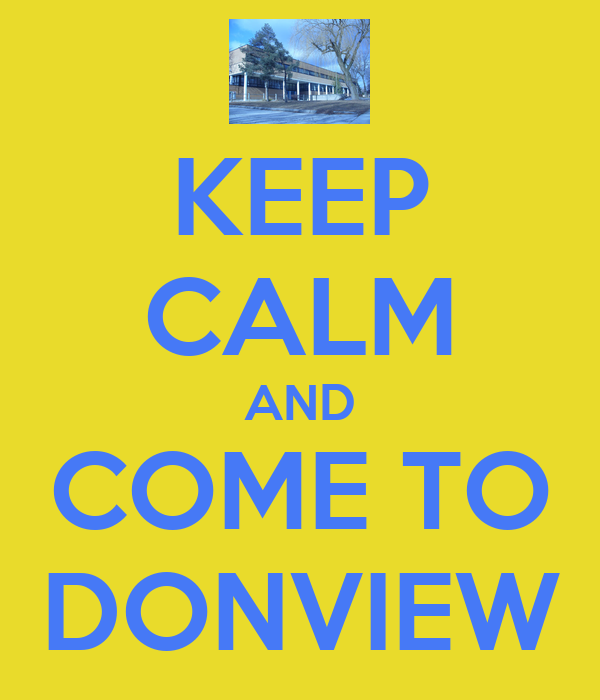 KEEP CALM AND COME TO DONVIEW