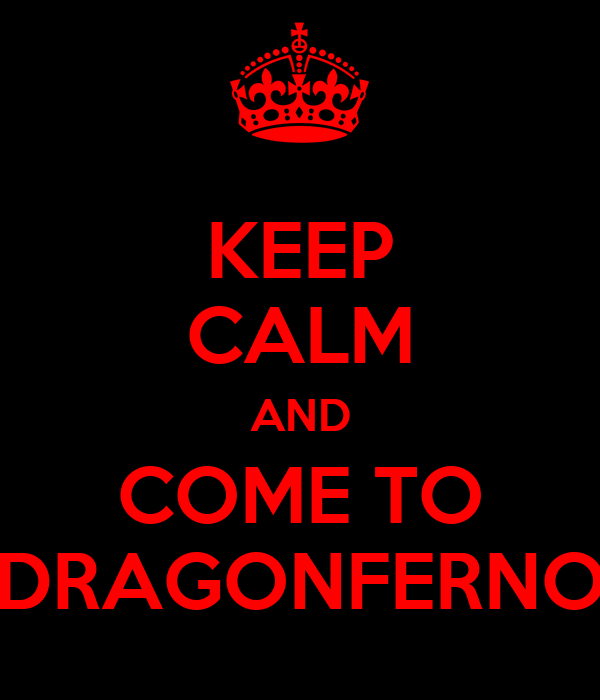 KEEP CALM AND COME TO DRAGONFERNO