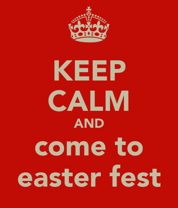 KEEP CALM AND come to easter fest