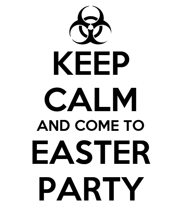 KEEP CALM AND COME TO EASTER PARTY