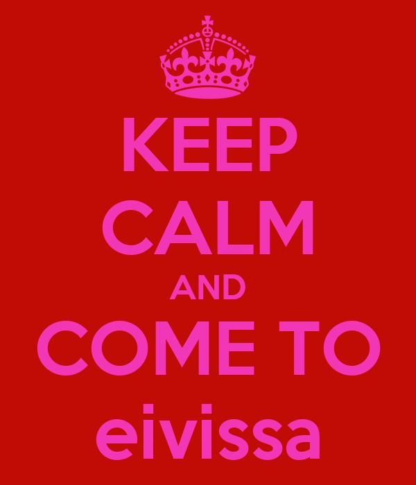 KEEP CALM AND COME TO eivissa