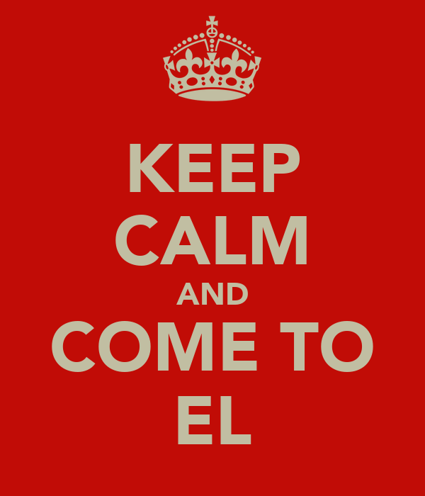 KEEP CALM AND COME TO EL