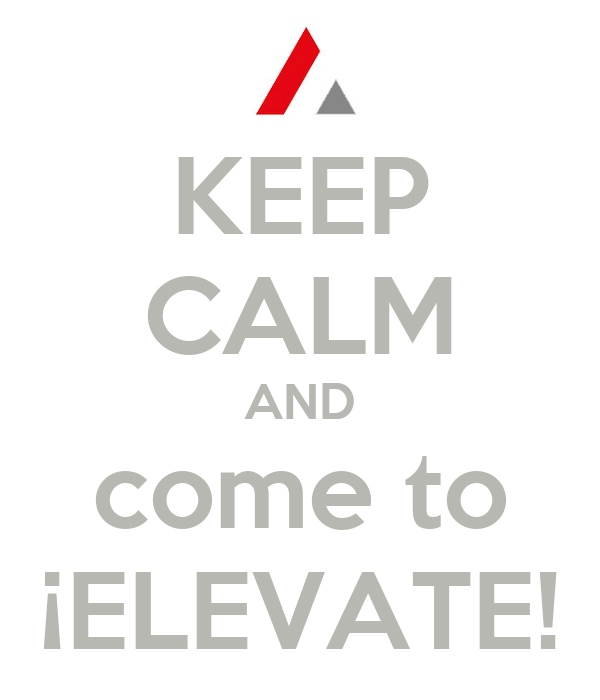 KEEP CALM AND come to ¡ELEVATE!
