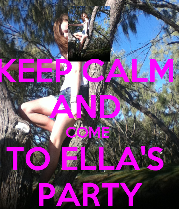 KEEP CALM  AND  COME  TO ELLA'S  PARTY