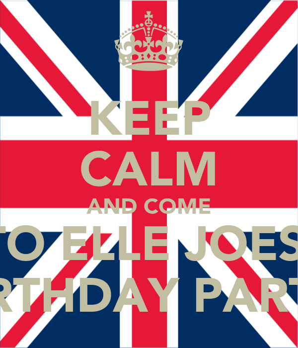 KEEP CALM AND COME TO ELLE JOES  BIRTHDAY PARTY
