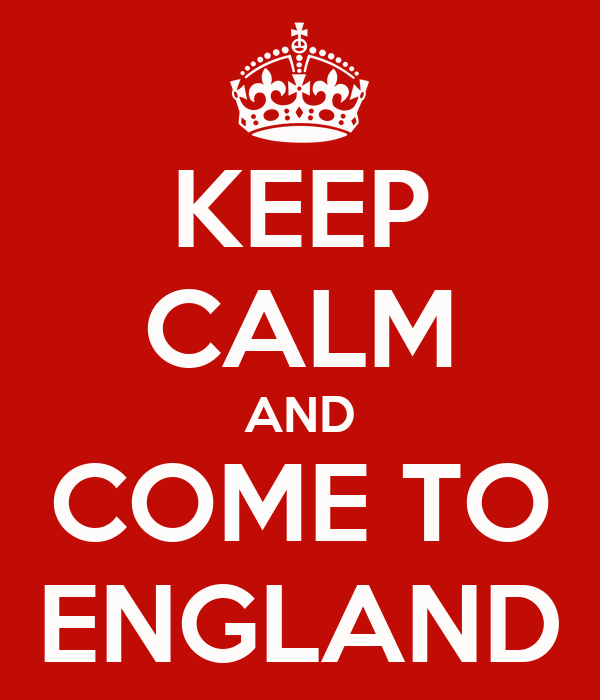 KEEP CALM AND COME TO ENGLAND