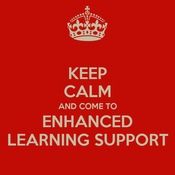 KEEP CALM AND COME TO ENHANCED LEARNING SUPPORT