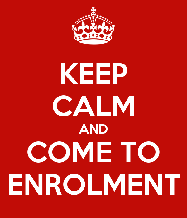 KEEP CALM AND COME TO ENROLMENT