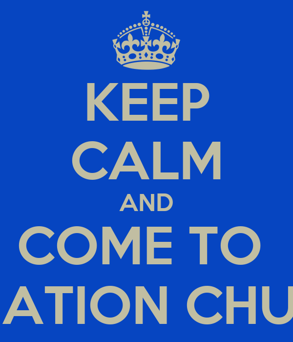 KEEP CALM AND COME TO  EQUATION CHURCH