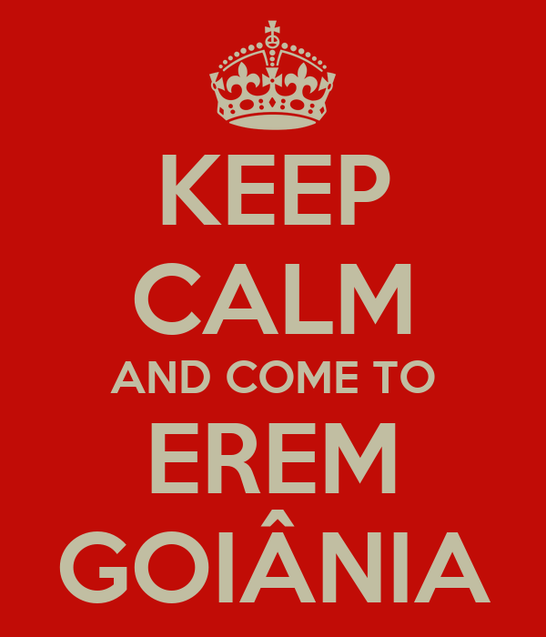 KEEP CALM AND COME TO EREM GOIÂNIA