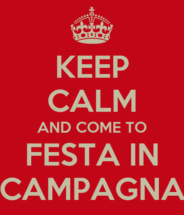 KEEP CALM AND COME TO FESTA IN CAMPAGNA