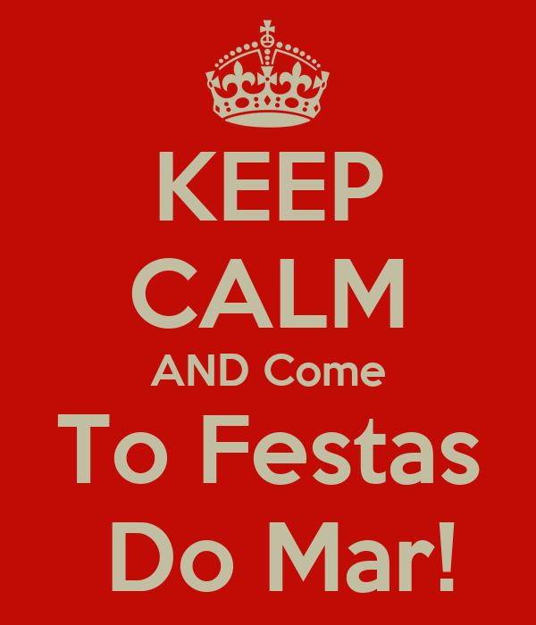 KEEP CALM AND Come To Festas  Do Mar!