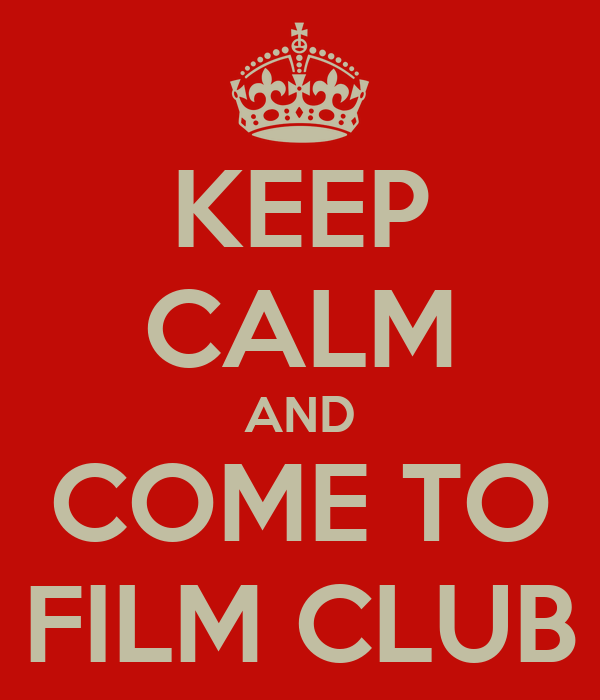 KEEP CALM AND COME TO FILM CLUB