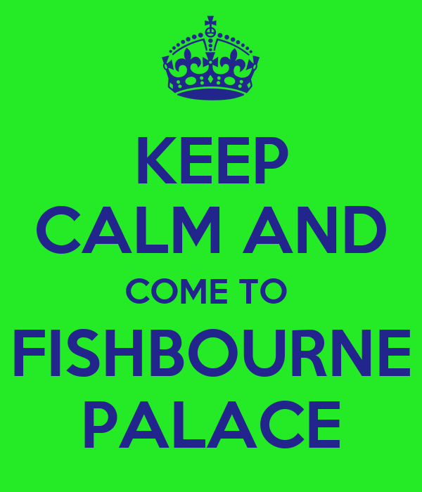 KEEP CALM AND COME TO  FISHBOURNE PALACE