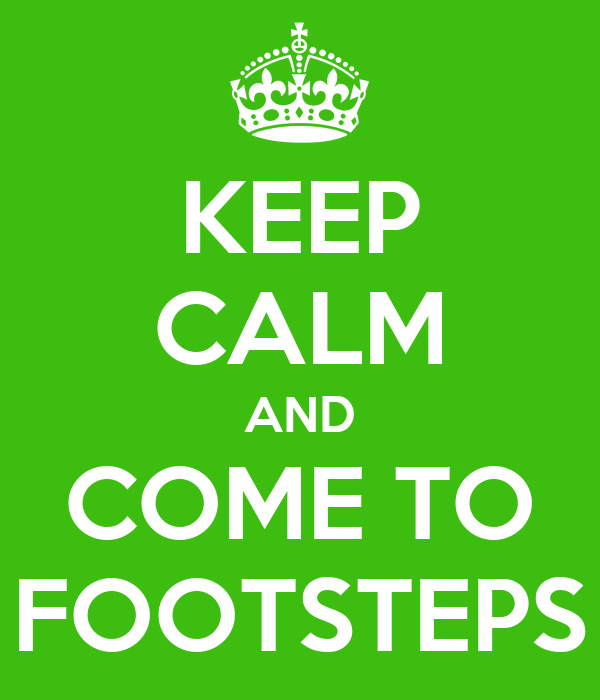 KEEP CALM AND COME TO FOOTSTEPS