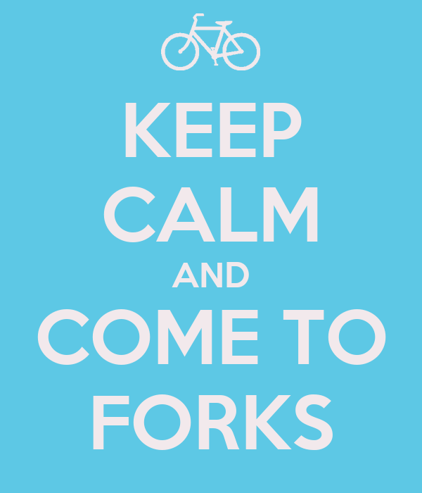 KEEP CALM AND COME TO FORKS