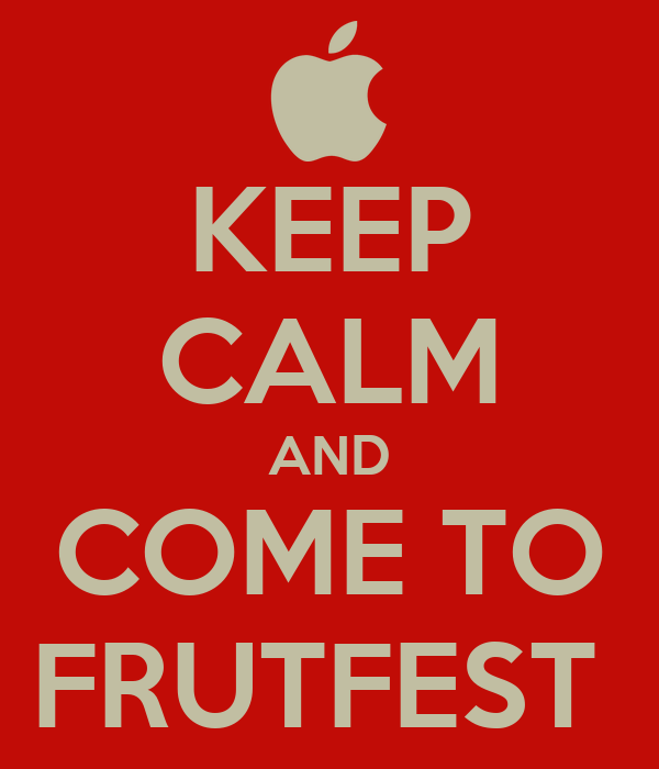KEEP CALM AND COME TO FRUTFEST
