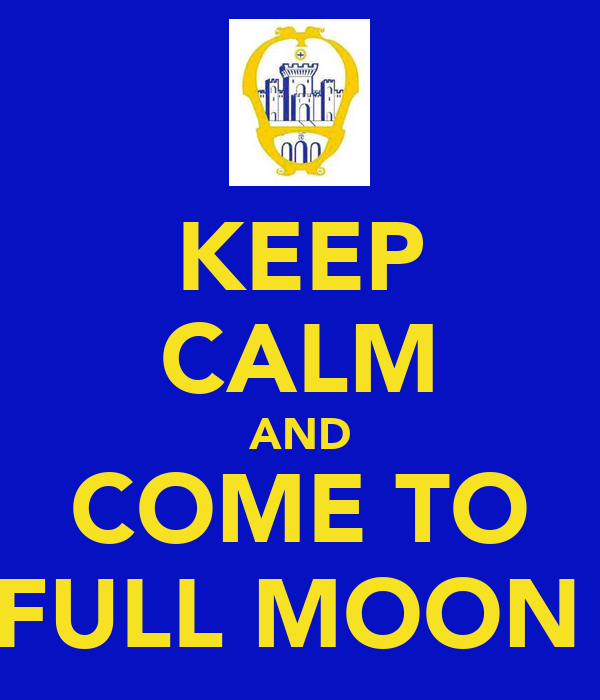 KEEP CALM AND COME TO FULL MOON